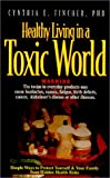 Healthy Living in a Toxic World : Simple Ways to Protect Yourself and Your Family from Hidden Health Risks, Fincher, Cynthia E., 0891099786