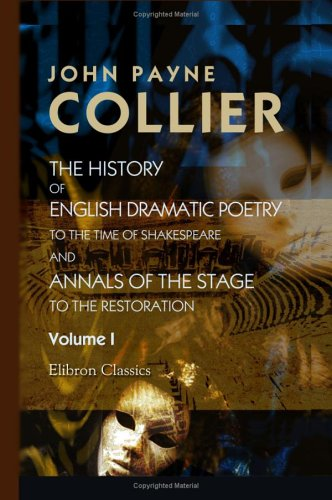 The History of English Dramatic Poetry to the Time of Shakespeare; and Annals of the Stage to the Restoration: Volume 1 PDF