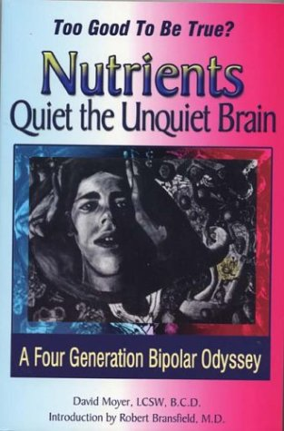 Nutrient Treatment - Too Good to be True? Nutrients Quiet the Unquiet Brain: A Four Generation Bipolar Odyssey