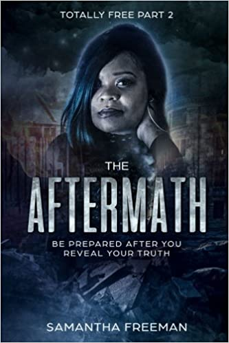 The AfterMath: Be Prepared After You Reveal Your Truth (Totally Free