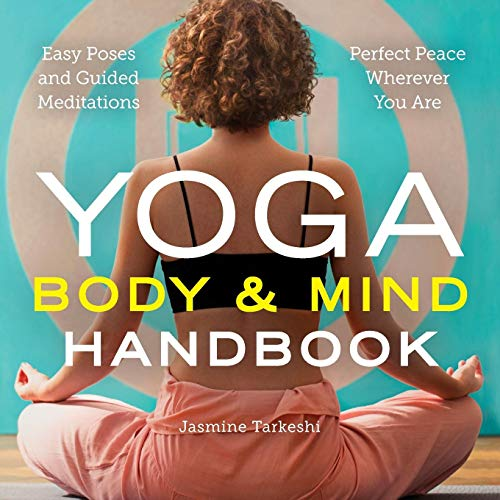 Yoga Body and Mind Handbook: Easy Poses, Guided Meditations, Perfect Peace Wherever You Are