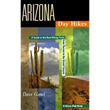 Arizona Day Hikes: A Guide to the Best Hiking Trails from Tucson to the Grand Canyon