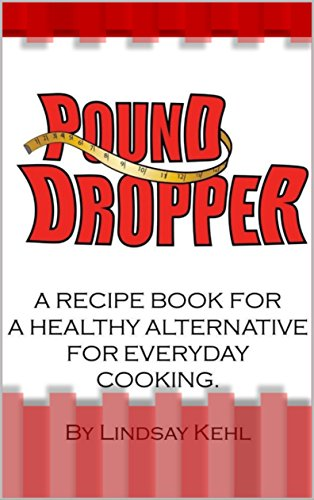 Pound Dropper: A recipe book for a healthy alternative for everyday cooking. ()