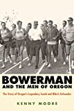 Bowerman and the Men of Oregon: The Story of