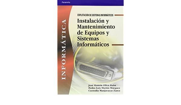 Instalacion y Mantenimiento de Equipos y Sistemas Informaticos (Spanish Edition): Pedro Luis Martin Marquez, Jose Ramon Oliva Haba: 9788497323833: ...
