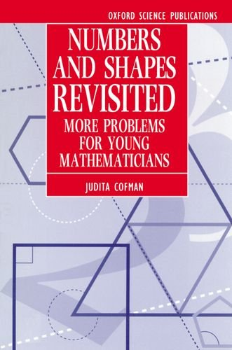 Numbers and Shapes Revisited: More Problems for Young Mathematicians (Oxford Science Publications)
