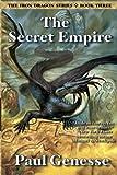 The Secret Empire: Book Three of the Iron Dragon Series
