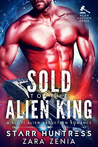 Sold To The Alien King: A Sci-Fi Alien Abduction Romance (Alien Auction House Book 1)