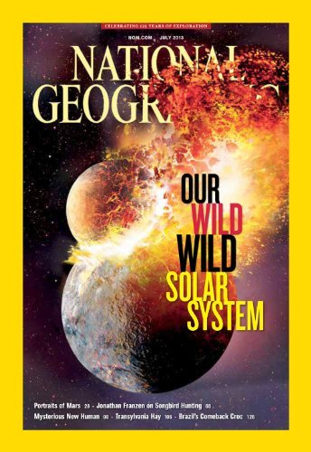 (National Geographic - July, 2013. Our Wild, Wild Solar System; Portraits of Mars; Songbird Hunting; Mysterious New Human; Transylvania Hay; Brazil's Comeback Croc; Genes Are Us; Bat Man (Daniel Kish))