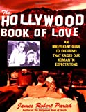 img - for The Hollywood Book of Love : From True Romance and Blushing Brides to Tawdry Trysts and Femme Fatales book / textbook / text book