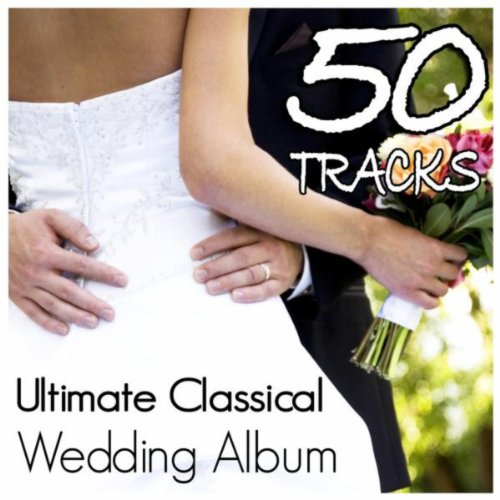 (Ultimate Classical Wedding Album - 50 Classical Selections for the Perfect Ceremony)