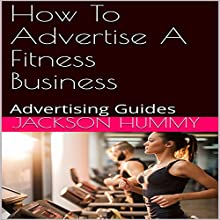 How to Advertise a Fitness Business: Advertising Guides Audiobook by Jackson Hummy Narrated by Kevin Rineer