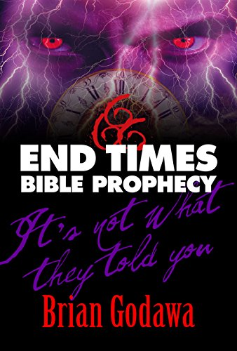 End Times Bible Prophecy: It's Not What They Told You by [Godawa, Brian]