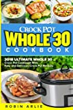 Book cover from Crock Pot Whole 30 Cookbook: 2018 Ultimate Whole 30 Crock Pot Cookbook-With Easy and Delicious Crock Pot Recipes by Robin Arlie