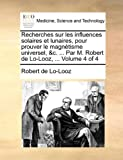 Recherches Sur les Influences Solaires et Lunaires, Pour Prouver le Magnétisme Universel, and C Par M Robert de Lo-Looz, Robert de Lo-Looz, 1140774271