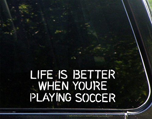 "Life Is Better When You're Playing Soccer - 8"" x 3"" - Vinyl Die Cut Decal/ Bumper Sticker For Helmets, Bikes, Windows, Cars, Trucks, Laptops, Etc."