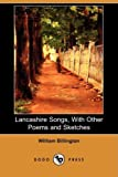 Lancashire Songs, with Other Poems and Sketches, William Billington, 1409965902
