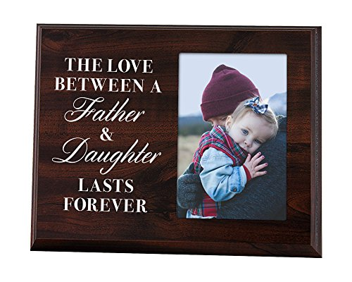 Elegant Signs The Love Between a Father and Daughter Last Forever - Wood Picture Frame Holds 4x6 Photo - Daughter or Dad Gift for Birthday, Christmas, or Father's Day