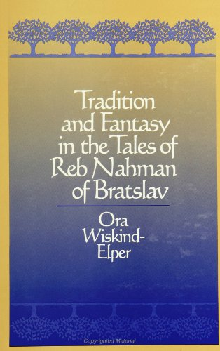 Tradition and Fantasy in the Tales of Reb Nahman of Bratslav (SUNY series in Judaica:  Hermeneutics, Mysticism, and Religion)