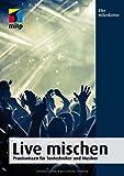 Live mischen: Praxiswissen für Tontechniker und Musiker (mitp Professional)