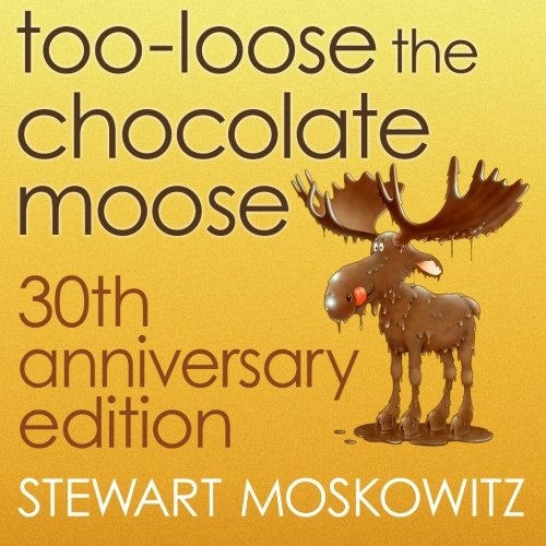 Too-Loose the Chocolate Moose, 30th Anniversary Edition