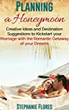 Planning a Honeymoon: Creative Ideas and Destination Suggestions to Kickstart Your Marriage with the Romantic Getaway of Your Dreams