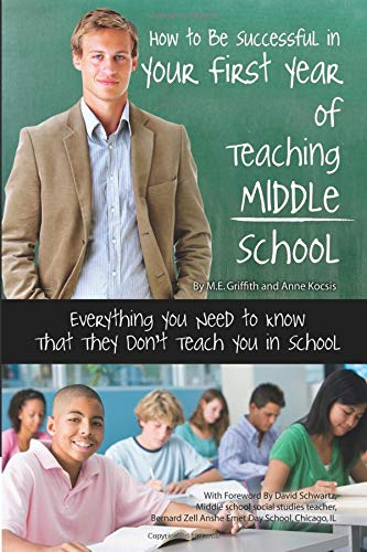 How to Be Successful in Your First Year of Teaching Middle School: Everything You Need to know That They Don#039t Teach You in School