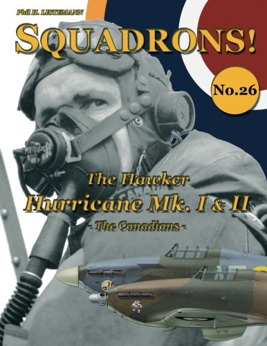 The Hawker Hurricane Mk I & Mk II: The Canadians (SQUADRONS!) (Volume (Hawker Hurricane Fighter)