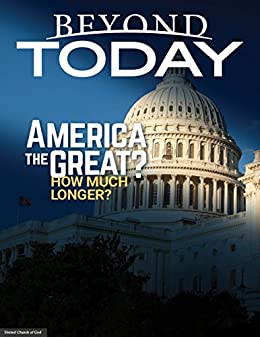 Beyond Today --  America the Great? How Much Longer? by [United Church of God]