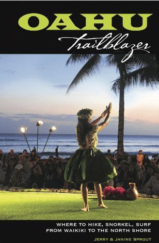 Oahu Trailblazer: Where to Hike, Snorkel, Surf from Waikiki to the North Shore by Jerry Sprout - Malls Waikiki