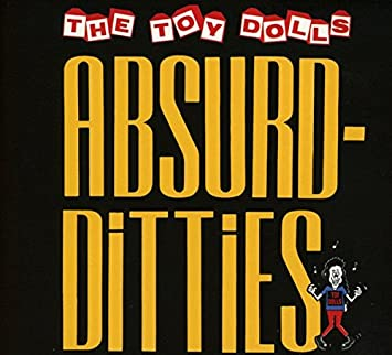 The Toy Dolls – Absurd-Ditties
