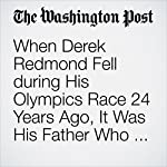 When Derek Redmond Fell During His Olympics Race 24 Years Ago, It Was His Father Who Got Him to the Finish Line | Colby Itkowitz