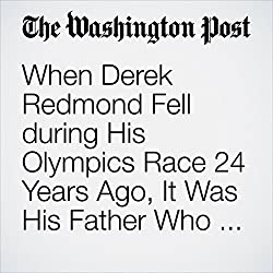When Derek Redmond Fell During His Olympics Race 24 Years Ago, It Was His Father Who Got Him to the Finish Line