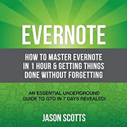 Evernote: How to Master Evernote in 1 Hour & Getting Things Done Without Forgetting
