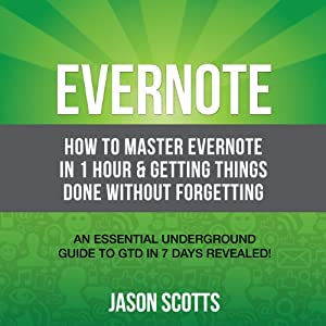 Evernote: How to Master Evernote in 1 Hour & Getting Things Done Without Forgetting Hörbuch