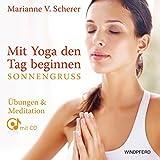 Mit Yoga den Tag beginnen - Sonnengruß. Übungen & Meditationen mit CD