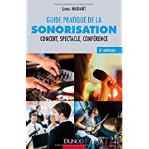 Guide Pratique de la Sonorisation: Concert, Spectacle 3e Éd.
