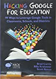 Hacking Google for Education: 99 Ways to Leverage Google Tools in Classrooms, Schools, and Districts (Hack Learning Series...