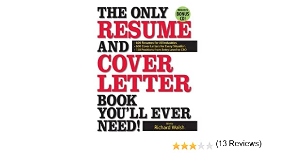 The Only Resume and Cover Letter Book You'll Ever Need!: 600 ...