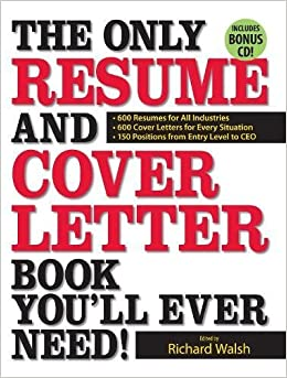 the only resume and cover letter book youll ever need 600 resumes for all industries 600 cover letters for every situation 150 positions from entry level