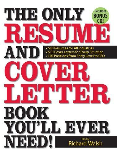 The Only Resume and Cover Letter Book You'll Ever Need!: 600 Resumes for All Industries 600 Cover Letters for Every Situation 150 Positions from Entry Level to CEO