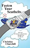 Fasten Your Seatbelts: A Flight Attendant's Adventures 36,000 Feet and Below
