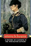 Fashioning the Bourgeoisie: A History of Clothing in the Nineteenth Century