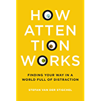 How Attention Works: Finding Your Way in a World Full of Distraction (The MIT Press) (English Edition)