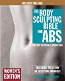 The Body Sculpting Bible for Abs: Women s Edition, Deluxe Edition: The Way to Physical Perfection (Includes DVD)