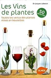 Les Vins de plantes : Toutes les vertus des plantes mises en bouteilles