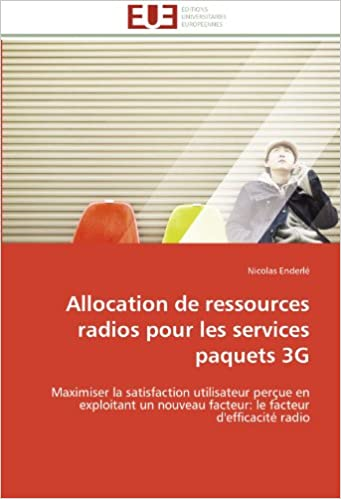 Book Allocation de ressources radios pour les services paquets 3G: Maximiser la satisfaction utilisateur perçue en exploitant un nouveau facteur: le facteur d'efficacité radio (Omn.Univ.Europ.)