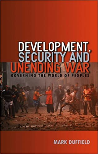 Development, security and unending war: governing the world of peoples by Mark DUFFIELD (2007-12-23)