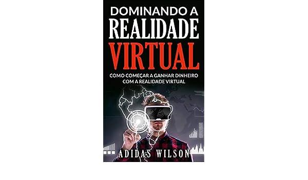 Amazon.com: Dominando a Realidade Virtual: Como Começar a Ganhar Dinheiro Com a Realidade Virtual (Portuguese Edition) eBook: Adidas Wilson, Gabriel Thomé: ...