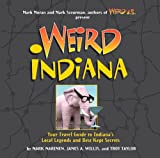 Weird Indiana, Mark Marimen and James A. Willis, 1454901004